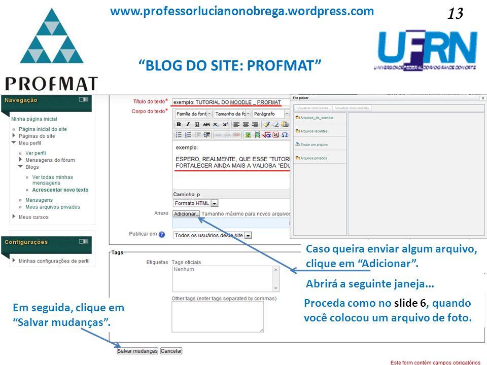 BLOG DO SITE: PROFMAT Sociedade Brasileira de Matemática www.professorlucianonobrega.wordpress.com Caso queira enviar algum arquivo, clique em Adicion