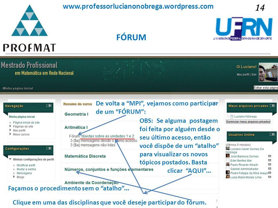 Sociedade Brasileira de Matemática www.professorlucianonobrega.wordpress.com 14 FÓRUM De volta a MPI, vejamos como participar de um FÓRUM: OBS: Se alg