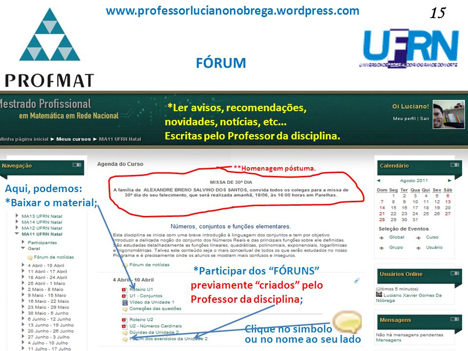 Sociedade Brasileira de Matemática www.professorlucianonobrega.wordpress.com 15 FÓRUM Aqui, podemos: *Baixar o material; *Participar dos FÓRUNS previa