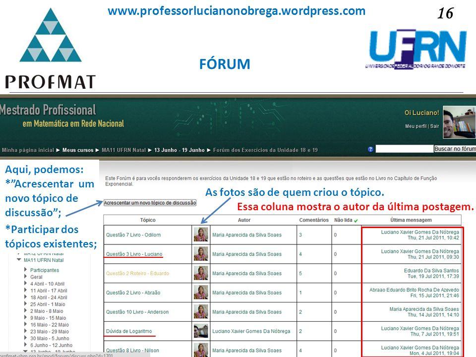 Sociedade Brasileira de Matemática www.professorlucianonobrega.wordpress.com 16 FÓRUM Aqui, podemos: *Acrescentar um novo tópico de discussão; *Partic