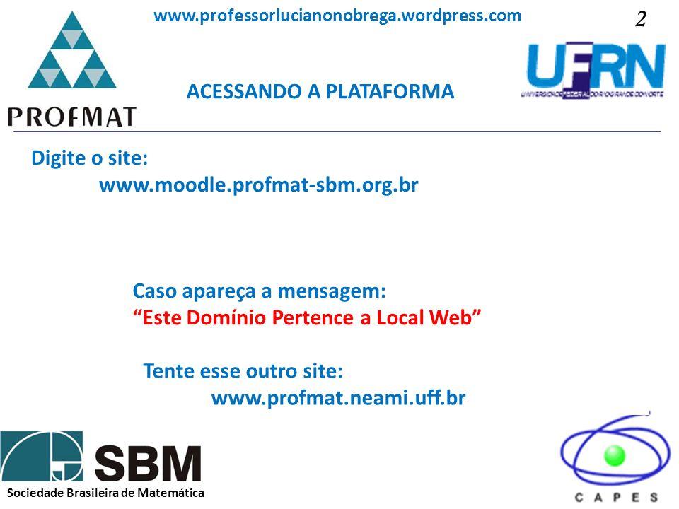 ACESSANDO A PLATAFORMA Sociedade Brasileira de Matemática www.professorlucianonobrega.wordpress.com Digite o site: www.moodle.profmat-sbm.org.br Caso