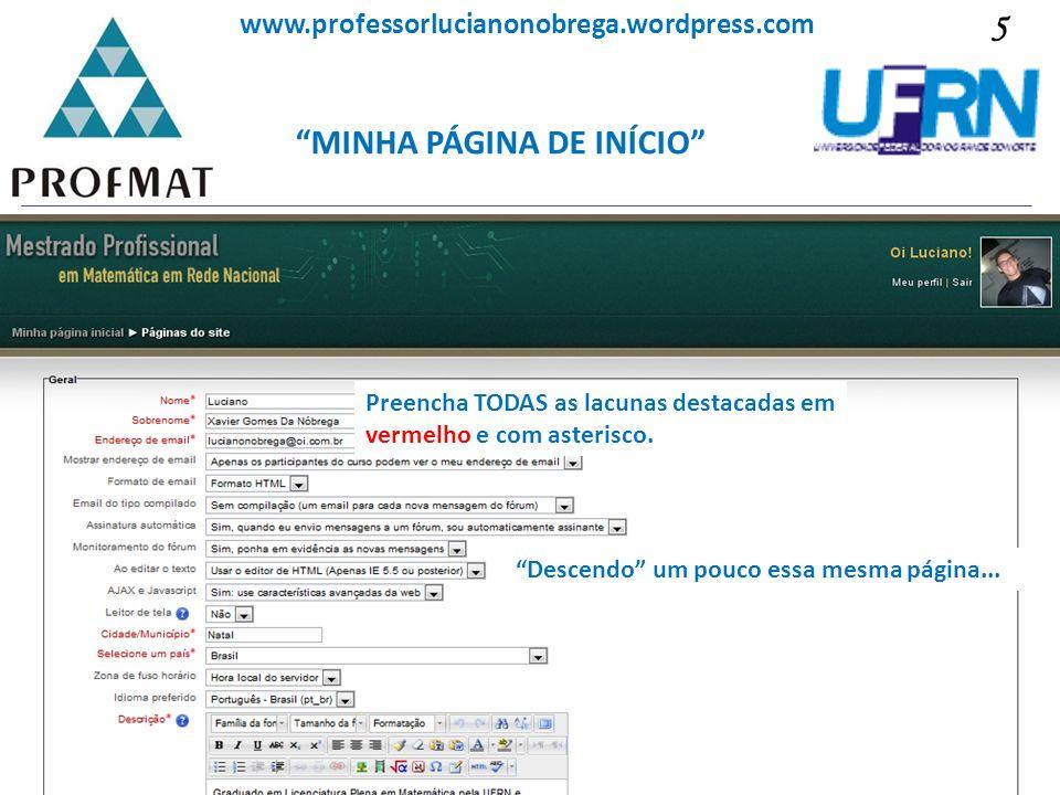MINHA PÁGINA DE INÍCIO Sociedade Brasileira de Matemática www.professorlucianonobrega.wordpress.com Preencha TODAS as lacunas destacadas em vermelho e