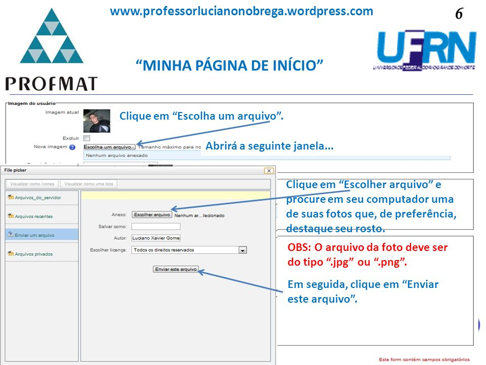 MINHA PÁGINA DE INÍCIO Sociedade Brasileira de Matemática www.professorlucianonobrega.wordpress.com Clique em Escolha um arquivo. Abrirá a seguinte ja