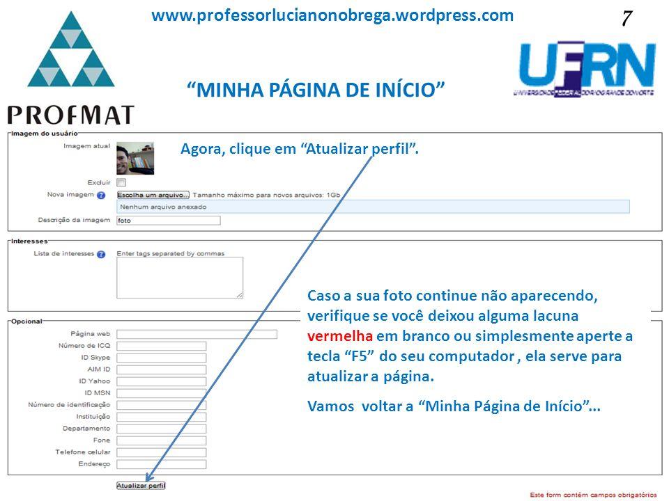 MINHA PÁGINA DE INÍCIO Sociedade Brasileira de Matemática www.professorlucianonobrega.wordpress.com Agora, clique em Atualizar perfil. Caso a sua foto