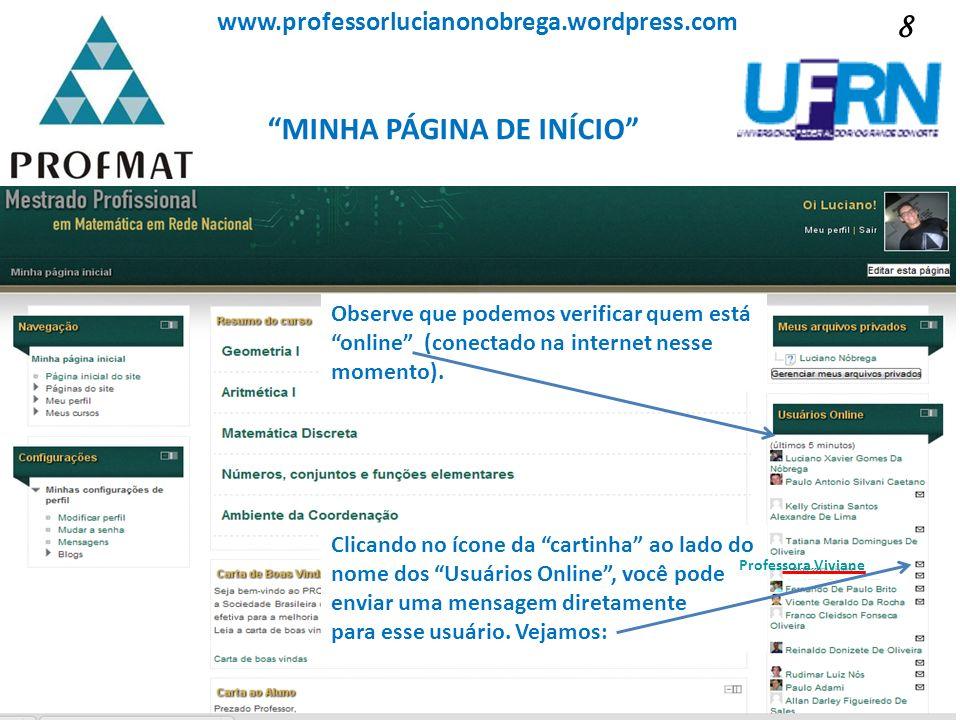 MINHA PÁGINA DE INÍCIO Sociedade Brasileira de Matemática www.professorlucianonobrega.wordpress.com Aqui, você pode observar as mensagens já enviadas e recebidas.