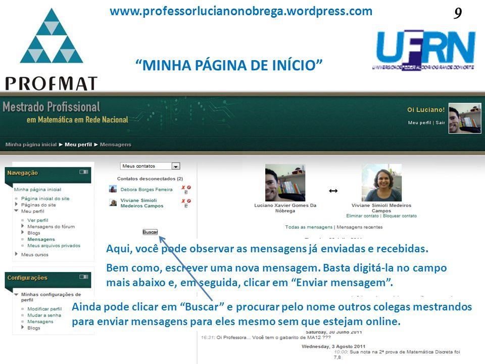 MINHA PÁGINA DE INÍCIO Sociedade Brasileira de Matemática www.professorlucianonobrega.wordpress.com Aqui, você pode observar as mensagens já enviadas