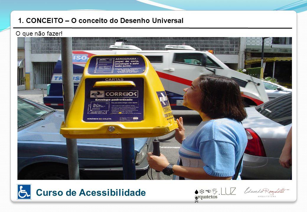 STEI N Curso de Acessibilidade 1. CONCEITO – O conceito do Desenho Universal O que não fazer!