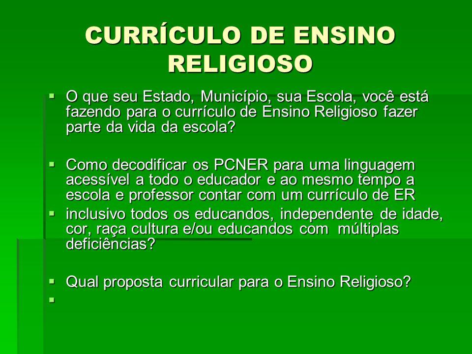 O que seu Estado, Município, sua Escola, você está fazendo para o currículo de Ensino Religioso fazer parte da vida da escola? O que seu Estado, Munic