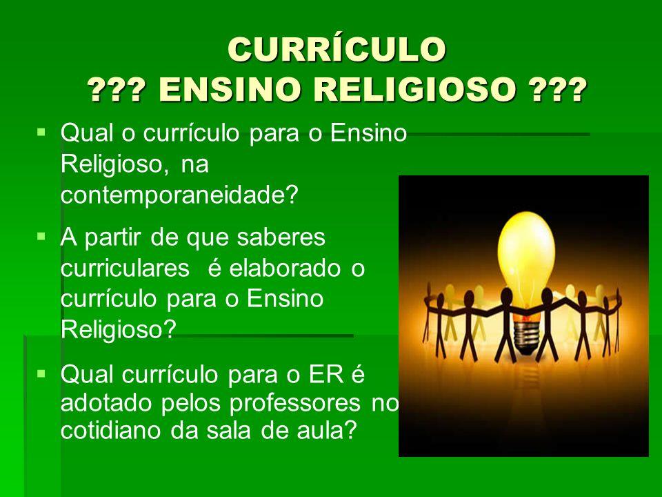 Qual o currículo para o Ensino Religioso, na contemporaneidade? A partir de que saberes curriculares é elaborado o currículo para o Ensino Religioso?