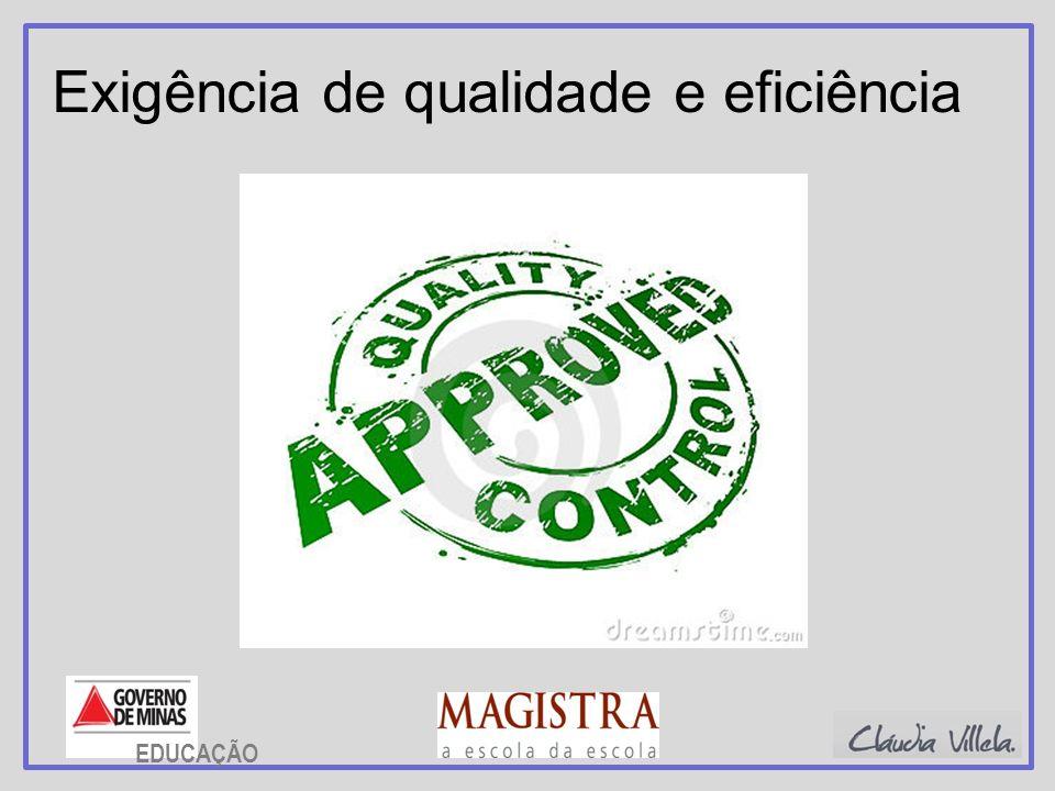 Exigência de qualidade e eficiência EDUCAÇÃO