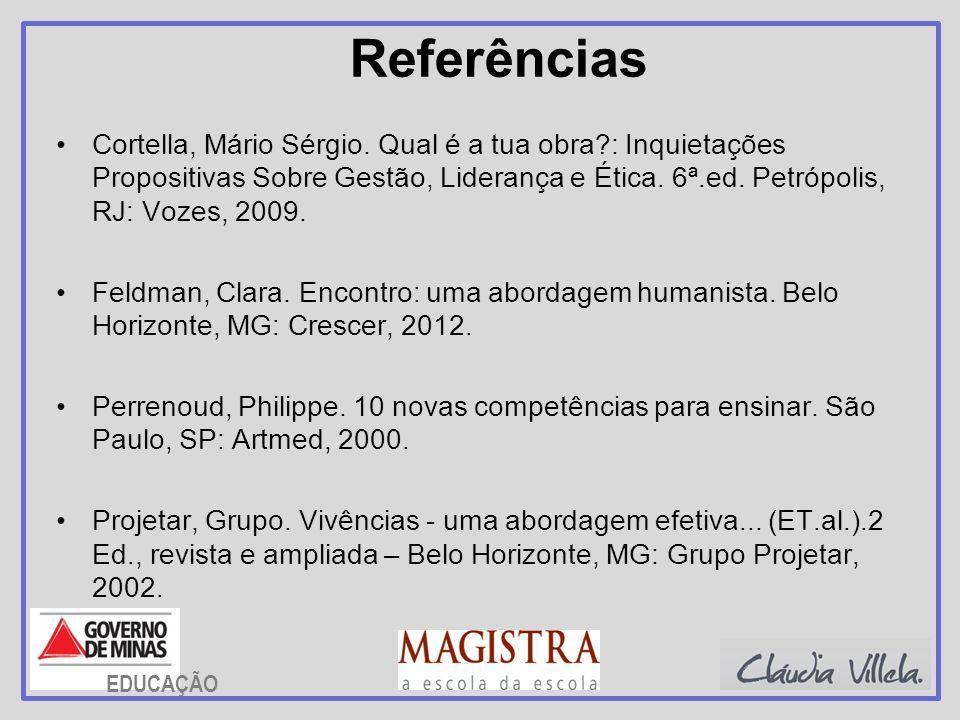 Referências Cortella, Mário Sérgio. Qual é a tua obra?: Inquietações Propositivas Sobre Gestão, Liderança e Ética. 6ª.ed. Petrópolis, RJ: Vozes, 2009.