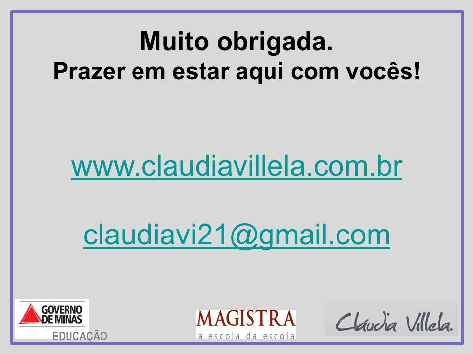 Muito obrigada. Prazer em estar aqui com vocês! www.claudiavillela.com.br claudiavi21@gmail.com EDUCAÇÃO