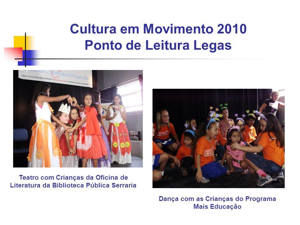 Cultura em Movimento 2010 Ponto de Leitura Legas Teatro com Crianças da Oficina de Literatura da Biblioteca Pública Serraria Dança com as Crianças do Programa Mais Educação