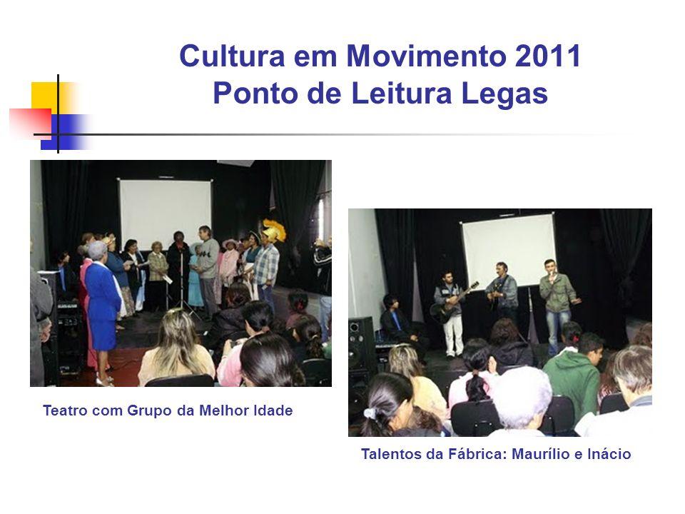 Cultura em Movimento 2011 Ponto de Leitura Legas Talentos da Fábrica: Maurílio e Inácio Teatro com Grupo da Melhor Idade