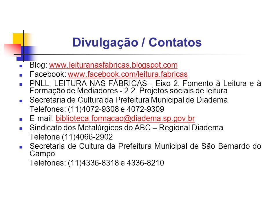 Divulgação / Contatos Blog: www.leituranasfabricas.blogspot.comwww.leituranasfabricas.blogspot.com Facebook: www.facebook.com/leitura.fabricaswww.facebook.com/leitura.fabricas PNLL: LEITURA NAS FÁBRICAS - Eixo 2: Fomento à Leitura e à Formação de Mediadores - 2.2.