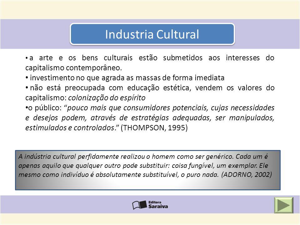 Industria Cultural a arte e os bens culturais estão submetidos aos interesses do capitalismo contemporâneo. investimento no que agrada as massas de fo