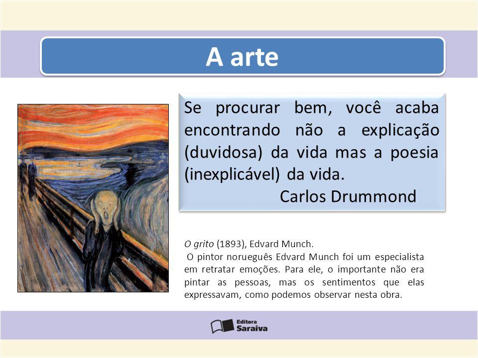 A arte Se procurar bem, você acaba encontrando não a explicação (duvidosa) da vida mas a poesia (inexplicável) da vida. Carlos Drummond Se procurar be