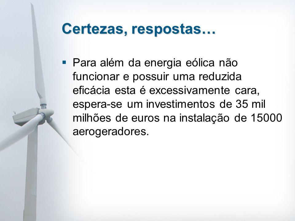 Para além da energia eólica não funcionar e possuir uma reduzida eficácia esta é excessivamente cara, espera-se um investimentos de 35 mil milhões de euros na instalação de 15000 aerogeradores.