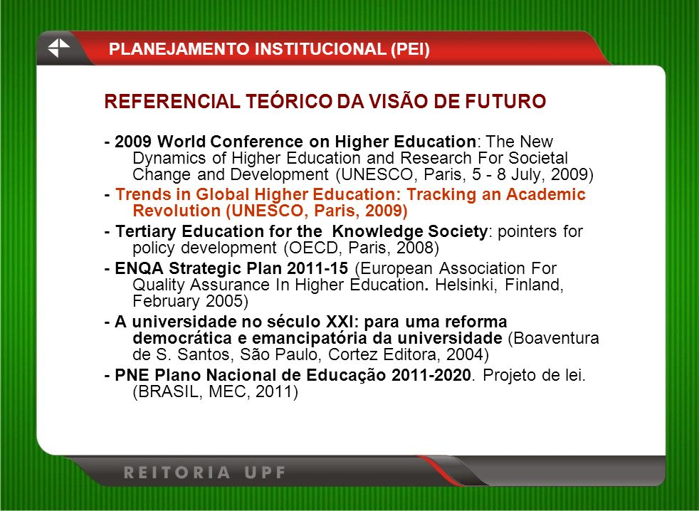 PLANEJAMENTO INSTITUCIONAL (PEI) REFERENCIAL TEÓRICO DA VISÃO DE FUTURO - 2009 World Conference on Higher Education: The New Dynamics of Higher Educat