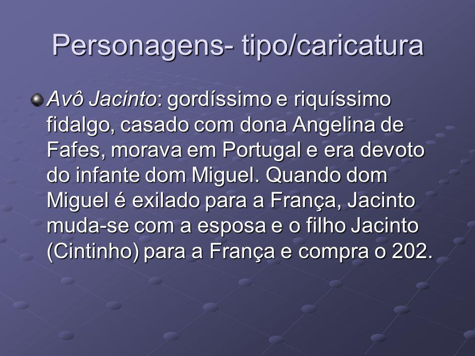 Personagens- tipo/caricatura Avô Jacinto: gordíssimo e riquíssimo fidalgo, casado com dona Angelina de Fafes, morava em Portugal e era devoto do infan