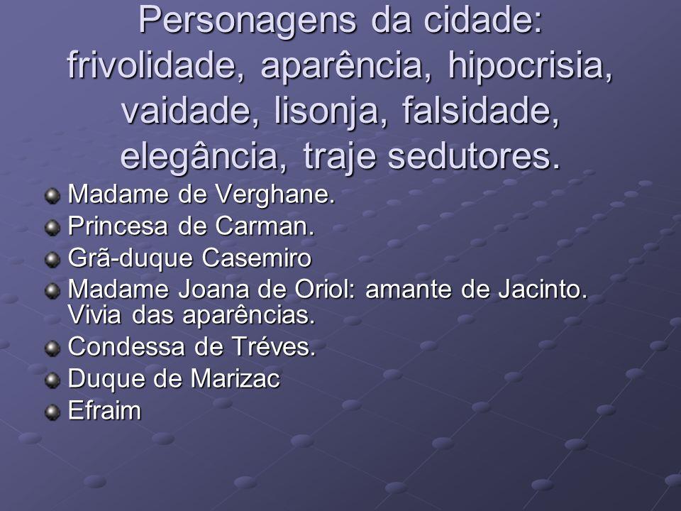 Personagens da cidade: frivolidade, aparência, hipocrisia, vaidade, lisonja, falsidade, elegância, traje sedutores. Madame de Verghane. Princesa de Ca