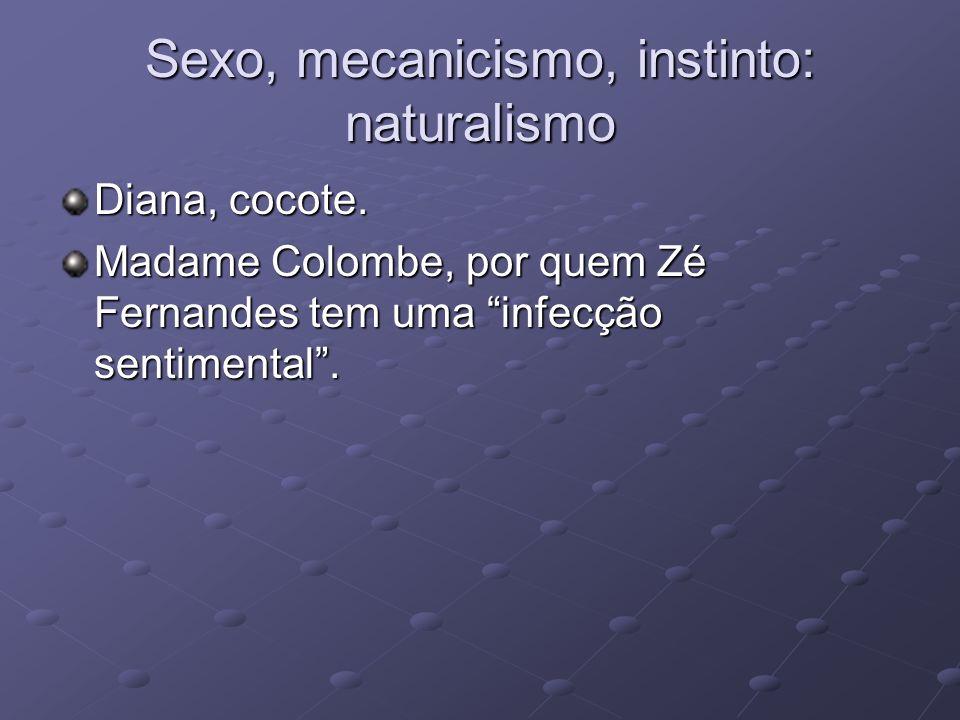 Sexo, mecanicismo, instinto: naturalismo Diana, cocote. Madame Colombe, por quem Zé Fernandes tem uma infecção sentimental.