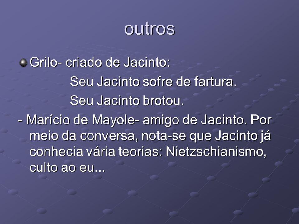 outros Grilo- criado de Jacinto: Seu Jacinto sofre de fartura. Seu Jacinto sofre de fartura. Seu Jacinto brotou. Seu Jacinto brotou. - Marício de Mayo
