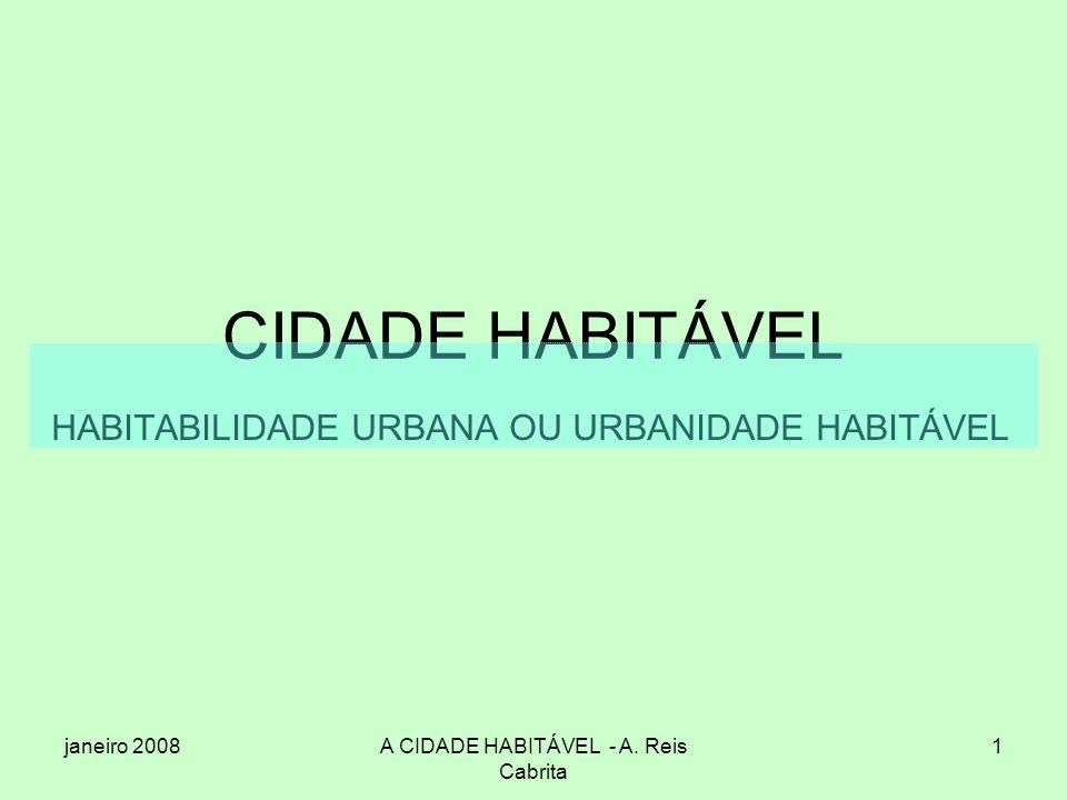 janeiro 2008A CIDADE HABITÁVEL - A. Reis Cabrita 1 CIDADE HABITÁVEL HABITABILIDADE URBANA OU URBANIDADE HABITÁVEL
