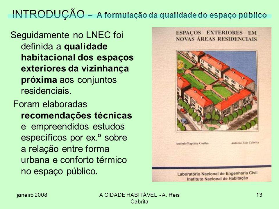 janeiro 2008A CIDADE HABITÁVEL - A. Reis Cabrita 13 INTRODUÇÃO – A formulação da qualidade do espaço público Seguidamente no LNEC foi definida a quali