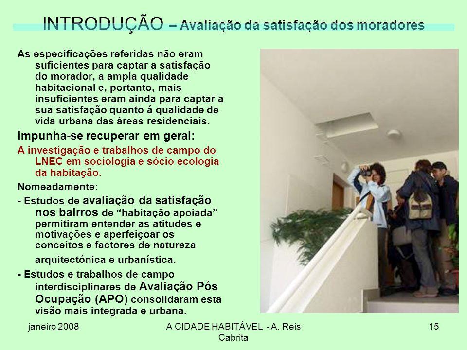 janeiro 2008A CIDADE HABITÁVEL - A. Reis Cabrita 15 INTRODUÇÃO – Avaliação da satisfação dos moradores As especificações referidas não eram suficiente