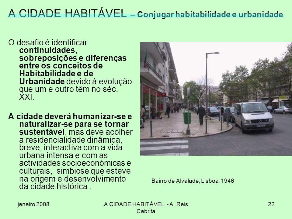 janeiro 2008A CIDADE HABITÁVEL - A. Reis Cabrita 22 A CIDADE HABITÁVEL – Conjugar habitabilidade e urbanidade O desafio é identificar continuidades, s