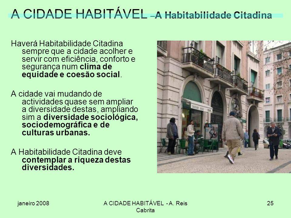 janeiro 2008A CIDADE HABITÁVEL - A. Reis Cabrita 25 A CIDADE HABITÁVEL – A Habitabilidade Citadina Haverá Habitabilidade Citadina sempre que a cidade