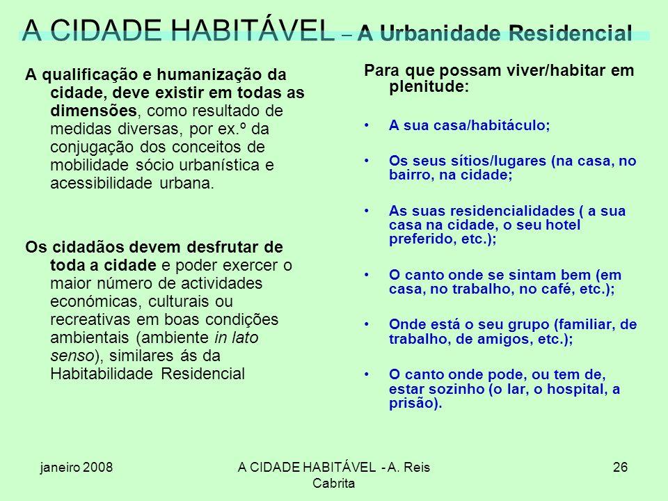 janeiro 2008A CIDADE HABITÁVEL - A. Reis Cabrita 26 A CIDADE HABITÁVEL – A Urbanidade Residencial A qualificação e humanização da cidade, deve existir