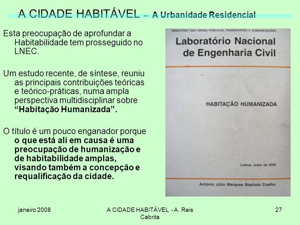 janeiro 2008A CIDADE HABITÁVEL - A. Reis Cabrita 27 A CIDADE HABITÁVEL – A Urbanidade Residencial Esta preocupação de aprofundar a Habitabilidade tem
