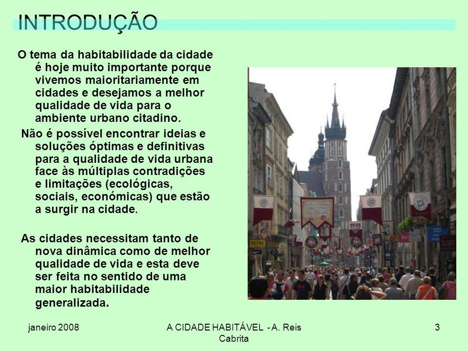 janeiro 2008A CIDADE HABITÁVEL - A. Reis Cabrita 3 INTRODUÇÃO O tema da habitabilidade da cidade é hoje muito importante porque vivemos maioritariamen