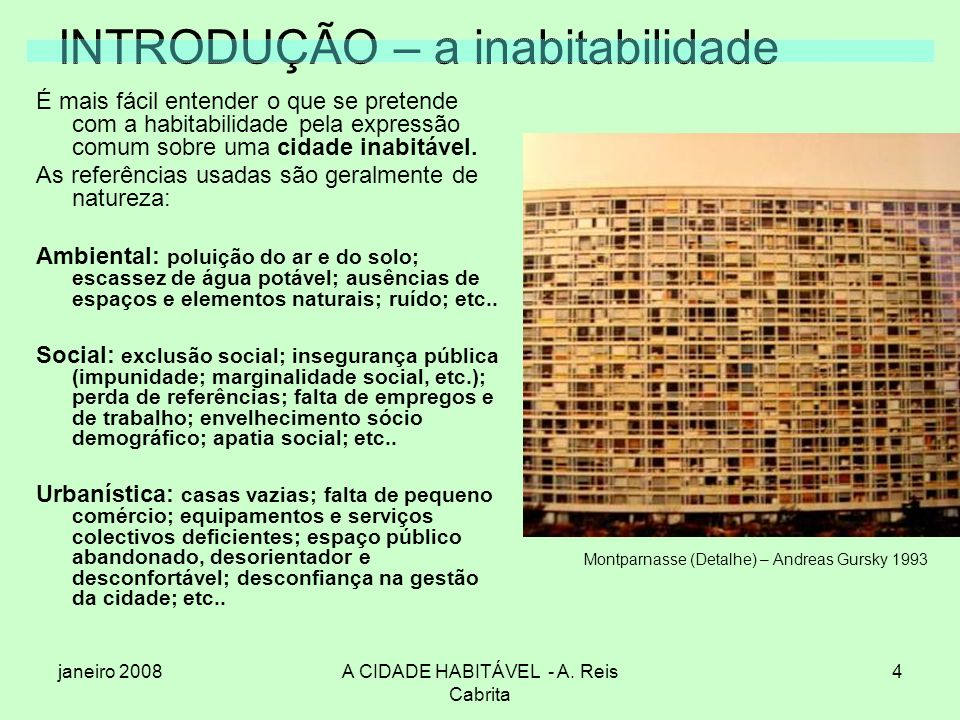 janeiro 2008A CIDADE HABITÁVEL - A. Reis Cabrita 4 INTRODUÇÃO – a inabitabilidade É mais fácil entender o que se pretende com a habitabilidade pela ex