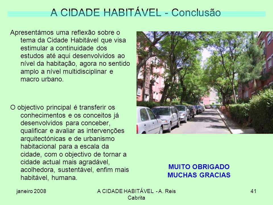 janeiro 2008A CIDADE HABITÁVEL - A. Reis Cabrita 41 A CIDADE HABITÁVEL - Conclusão Apresentámos uma reflexão sobre o tema da Cidade Habitável que visa