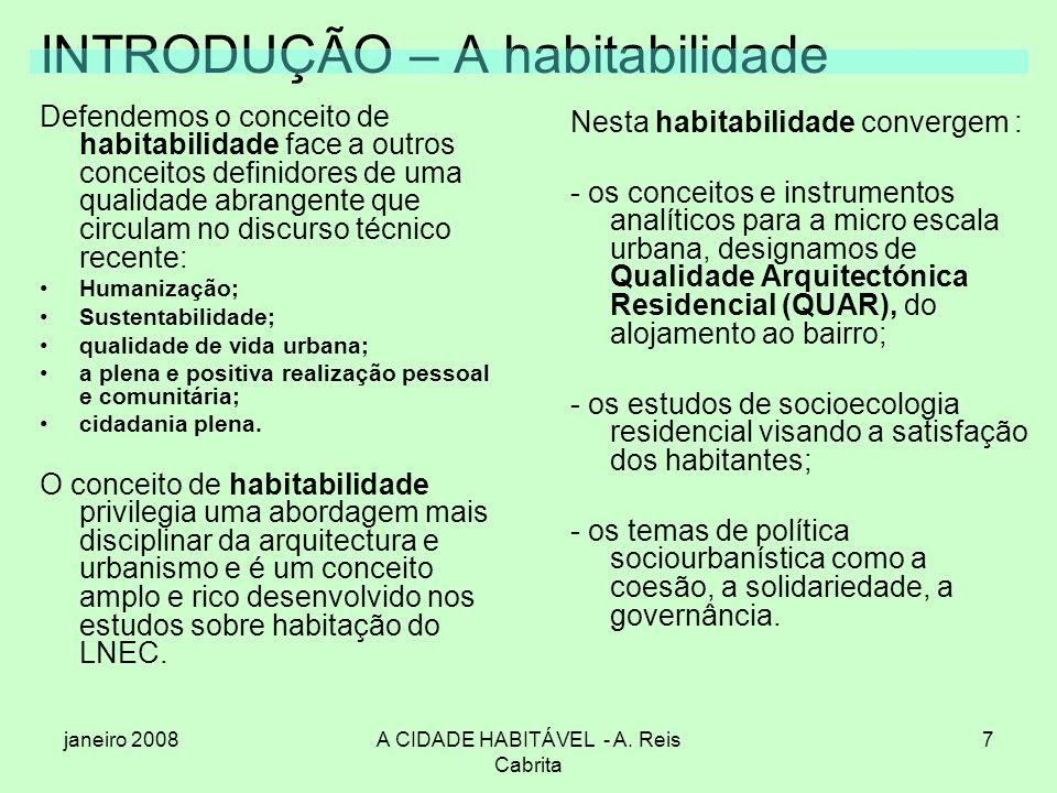 janeiro 2008A CIDADE HABITÁVEL - A. Reis Cabrita 7 INTRODUÇÃO – A habitabilidade Defendemos o conceito de habitabilidade face a outros conceitos defin