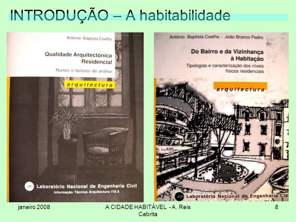 janeiro 2008A CIDADE HABITÁVEL - A. Reis Cabrita 8 INTRODUÇÃO – A habitabilidade