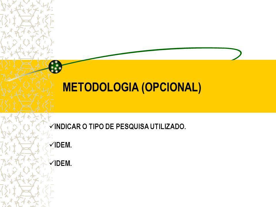 METODOLOGIA (OPCIONAL) INDICAR O TIPO DE PESQUISA UTILIZADO. IDEM.