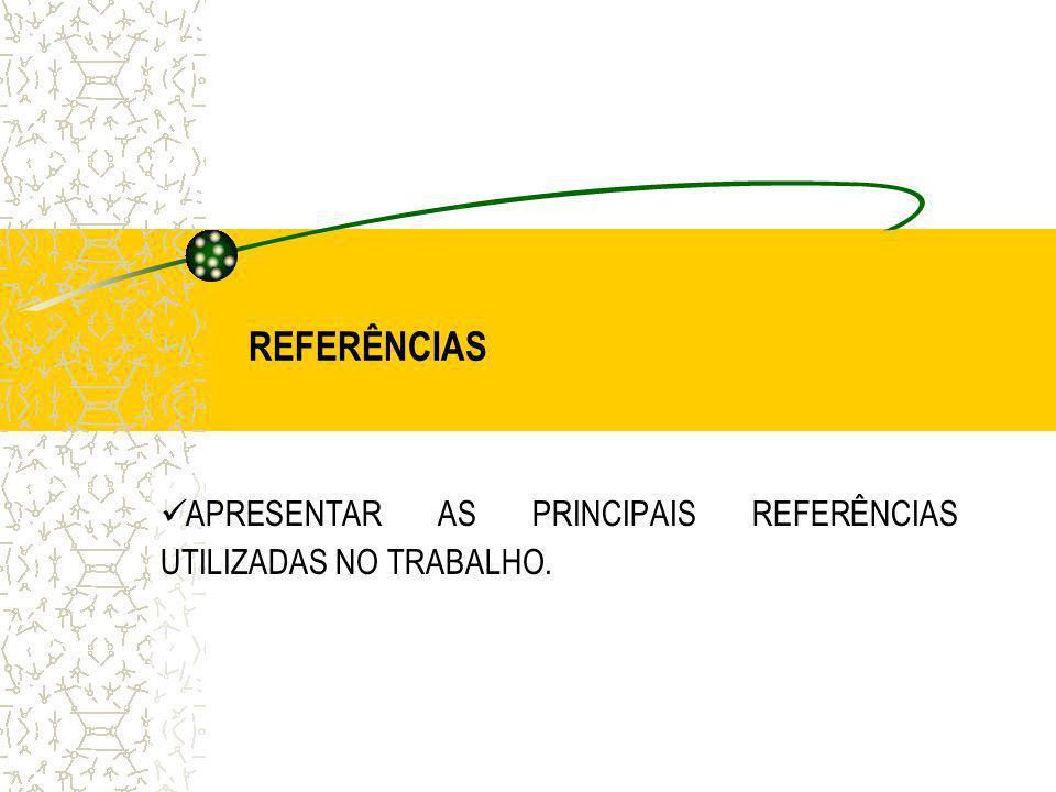 REFERÊNCIAS APRESENTAR AS PRINCIPAIS REFERÊNCIAS UTILIZADAS NO TRABALHO.