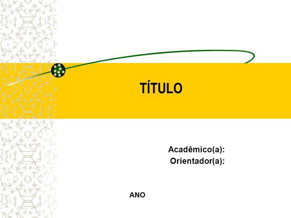 TÍTULO Acadêmico(a): Orientador(a): ANO