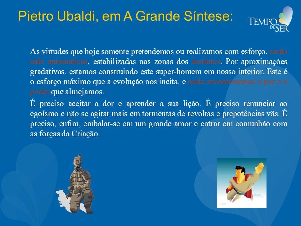 Pietro Ubaldi, em A Grande Síntese: As virtudes que hoje somente pretendemos ou realizamos com esforço, serão nele automáticas, estabilizadas nas zona