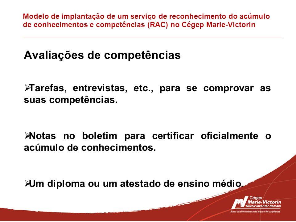 Modelo de implantação de um serviço de reconhecimento do acúmulo de conhecimentos e competências (RAC) no Cégep Marie-Victorin Avaliações de competências Tarefas, entrevistas, etc., para se comprovar as suas competências.