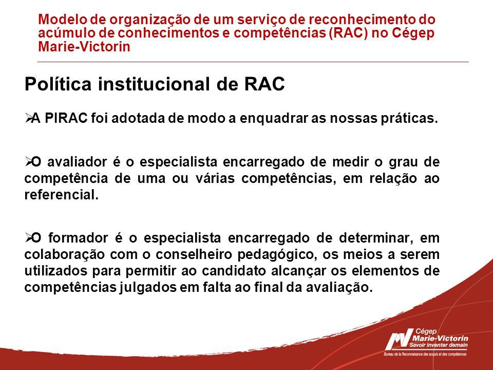 Modelo de organização de um serviço de reconhecimento do acúmulo de conhecimentos e competências (RAC) no Cégep Marie-Victorin Política institucional de RAC A PIRAC foi adotada de modo a enquadrar as nossas práticas.