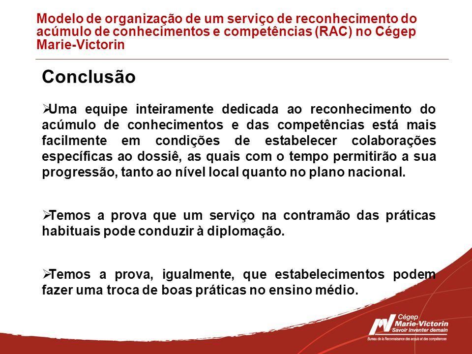 Modelo de organização de um serviço de reconhecimento do acúmulo de conhecimentos e competências (RAC) no Cégep Marie-Victorin Conclusão Uma equipe in