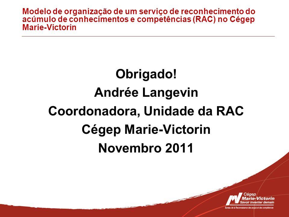Modelo de organização de um serviço de reconhecimento do acúmulo de conhecimentos e competências (RAC) no Cégep Marie-Victorin Obrigado! Andrée Langev