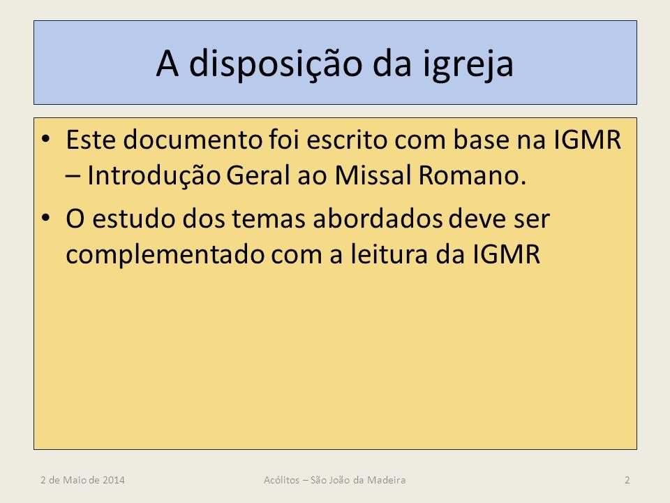 A disposição da igreja Este documento foi escrito com base na IGMR – Introdução Geral ao Missal Romano. O estudo dos temas abordados deve ser compleme