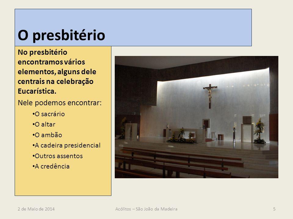 O presbitério No presbitério encontramos vários elementos, alguns dele centrais na celebração Eucarística. Nele podemos encontrar: O sacrário O altar