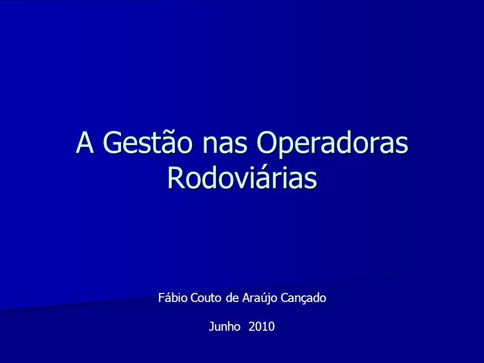 A Gestão nas Operadoras Rodoviárias A Gestão nas Operadoras Rodoviárias Fábio Couto de Araújo Cançado Junho 2010